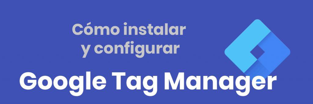 Como instalar y configurar Google Tag Manager